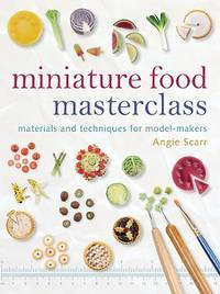 Miniature Food Masterclass : Materials and Techniques for Model-Makers