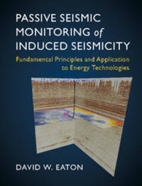 Passive Seismic Monitoring of Induced Seismicity: Fundamental Principles and Application to...