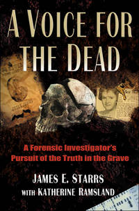 A Voice for the Dead - A Forensic Investigator's Pursuit of the Truth in the Grave