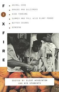 image of Foxfire: Animal Care, Banjos and Dulcimers, Hide Tanning, Summer and Fall Wild Plant Foods, Butter Churns, Ginseng, and Still More Affairs of Plai