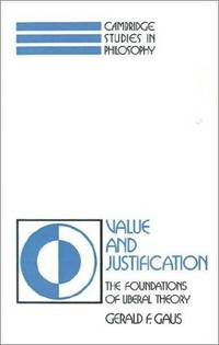 VALUE AND JUSTIFICATION - THE FOUNDATIONS OF LIBERAL THEORY