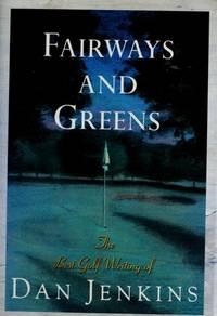 FAIRWAYS AND GREENS:  THE BEST GOLF WRITING OF DAN JENKINS