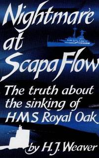 NIGHTMARE AT SCAPA FLOW - The Truth About the Sinking of HMS Royal Oak