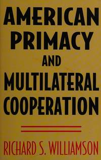 American Primacy and Multilateral Cooperation