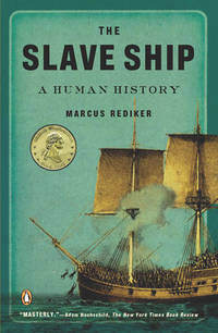 THE SLAVE SHIP - A Human History by Marcus Rediker - Paperback - 2008 - from Endless Shores Books and Biblio.com