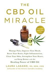 The CBD Oil Miracle: Manage Pain, Improve Your Mood, Boost Your Brain, Fight Inflammation, Clear...