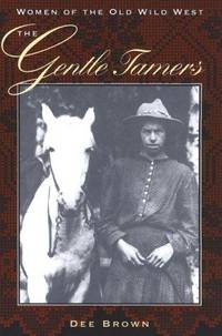 The Gentle Tamers: Women of the Old Wild West by  Dee Alexander Brown - Paperback - 1981 - from Dan A.Domike and Biblio.com