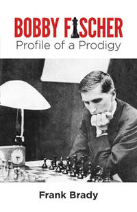 Bobby Fischer: Profile of a Prodigy.