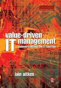 VALUE-DRIVEN IT MANAGEMENT COMMERCIALIZING THE IT FUNCTION