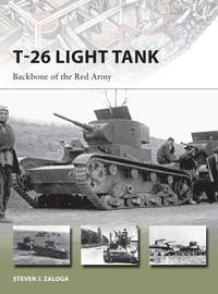 OSPREY NEW VANGUARD 218: T-26 TANK. BACKBONE OF THE RED ARMY