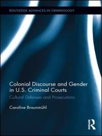 Colonial Discourse and Gender in U. S. Criminal Courts: Cultural Defenses and Prosecutions