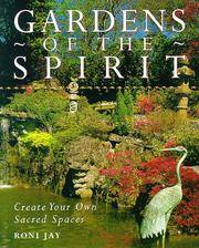 Gardens of the Spirit. Create Your Own Sacred Spaces