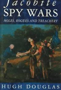 JACOBITE SPY WARS: MOLES, ROGUES AND TREACHERY