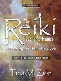 REIKI TEACHER^S MANUAL: A Guide For Teachers, Students & Practitioners (2nd edition)