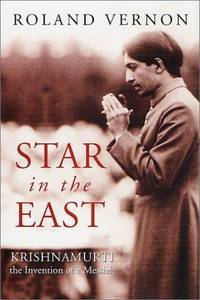 Star in the East: Krishnamurti-the Invention of a Messiah