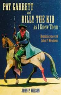 PAT GARRETT AND BILLY THE KID AS I KNEW THEM. Reminiscences of John P.  Meadows. by  editor  John P. - Hardcover - 2004 - from Quinn & Davis Booksellers (SKU: 313203)