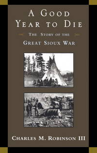 A Good Year to Die : The Story of the Great Sioux War