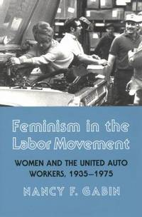 Feminism in the Labor Movement: Women and the United Auto Workers, 1935-1975