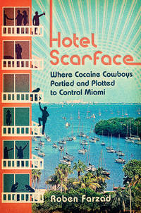 Hotel Scarface: Where Cocaine Cowboys Partied & Plotted to Control Miami. [1st hardcover -...