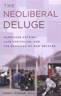 The Neoliberal Deluge; Hurricane Katrina, Late Capitalism, and the Remaking of New Orleans