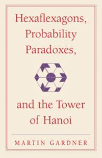 Hexaflexagons Probability Paradoxes and The Tower Of Hanoi