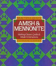 Beautiful Quilts,   Amish & Mennonite : Making Classic Quilts and Modern  Variations