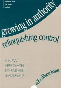 Growing in Authority, Relinquishing Control: A New Approach to Faithful Leadership