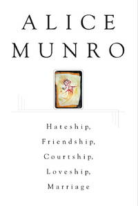Hateship, Friendship, Courtship, Loveship, Marriage by  Alice Munro - 1st Can Ed - 2001 - from KALAMOS BOOKS and Biblio.com