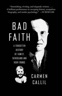 Bad Faith: A Forgotten History of Family, Fatherland and Vichy France.