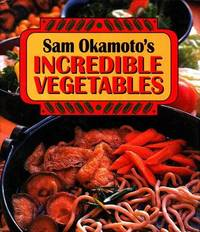 Sam Okamoto?s Incredible Vegetables by  Sam Okamoto - First Edition - 1994 - from Veronica's Books and Biblio.com