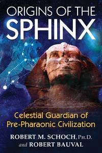 ORIGINS OF THE SPHINX: Celestial Guardian Of Pre-Pharaonic Civlization