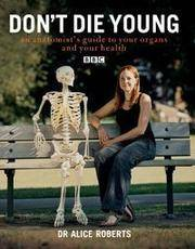 Don\'t Die Young: An Anatomist\'s Guide to Your Organs and Your Health