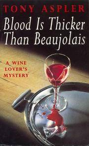 Blood Is Thicker Than Beaujolais : A Wine Taster's Mystery (The Wine Lover's Mystery Ser.)