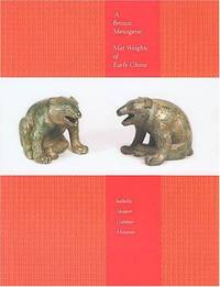 A Bronze Menagerie: Mat Weights of Early China