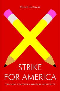 Strike for America: Chicago Teachers Against Austerity (Jacobin)