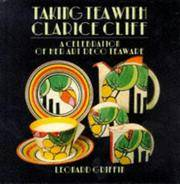 TAKING TEA WITH CLARICE CLIFF: A CELEBRATION OF HER ART DECO TEAWARE.
