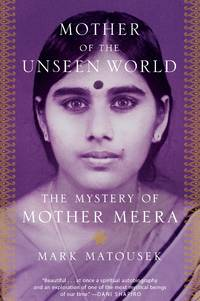MOTHER OF THE UNSEEN WORLD: The Mystery Of Mother Meera (H)