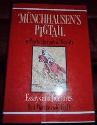 "MUNCHHAUSEN'S PIGTAIL. Or Psychotherapy & ""Reality"" Essays And Lectures. by  Ph.D  Paul - Hardcover - 1990 - from PASCALE'S BOOKS and Biblio.com"