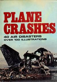 Plane Crashes: An Illustrated History of Great Air Disasters.
