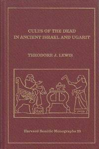 image of Cults of the Dead in Ancient Israel and Ugarit [Harvard Semitic Monographs 39]