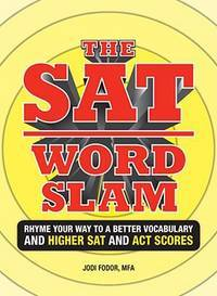 The SAT Word Slam: Rhyme Your Way to a Better Vocabulary and Higher SAT and ACT Scores