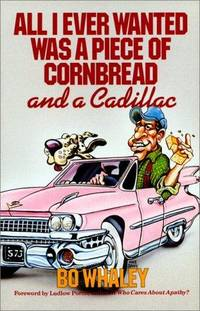 All I Ever Wanted Was a Piece of Cornbread and a Cadillac