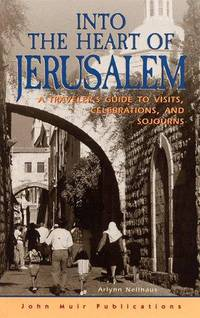 Into the Heart of Jerusalem: A Traveler's Guide to Vacations, Celebrations, and Sojourns by  Arlynn Nellhaus - Paperback - 2 - 1999-05-01 - from Bacobooks and Biblio.com
