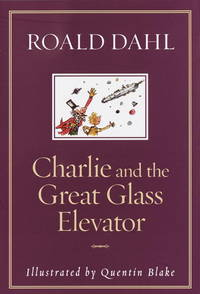Charlie and the Great Glass Elevator: The Further Adventures of Charlie Bucket and Willy Wonka,...