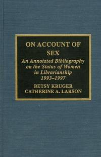 On Account of Sex: An Annotated Bibliography on the Status of Women in Librarianship, 1993-1997 by American Library Association Committee on the Status of Women in Libra;American Library Association Committee on the Status of Women in Libraries - Hardcover - 1999 - from Rob Briggs Books (SKU: 21906)