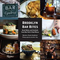 Brooklyn Bar Bites: Great Dishes and Cocktails from New York's Food Mecca