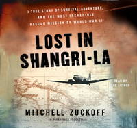 image of Lost in Shangri-La: A True Story of Survival, Adventure, and the Most Incredible Rescue Mission of W