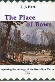 The Place of Bows: Exploring the Heritage of the Banff-Bow Valley, Part I to 1930