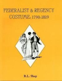 FEDERALIST & REGENCY COSTUME: 1790-1819