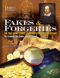 Fakes & Forgeries: The True Crime Stories of History's Greatest Deceptions The Criminals, The Scams, And the Victims